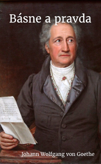 Johann Wolfgang von Goethe: Básne a pravda